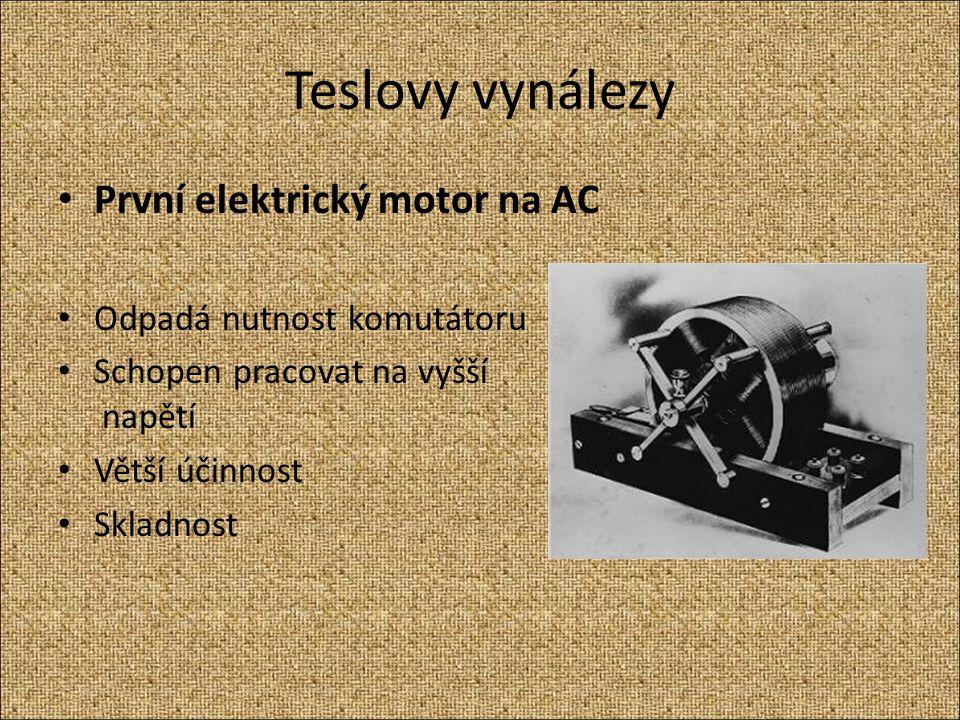 Teslovy vynálezy První elektrický motor na AC Odpadá nutnost komutátoru Schopen pracovat na vyšší napětí Větší účinnost Skladnost