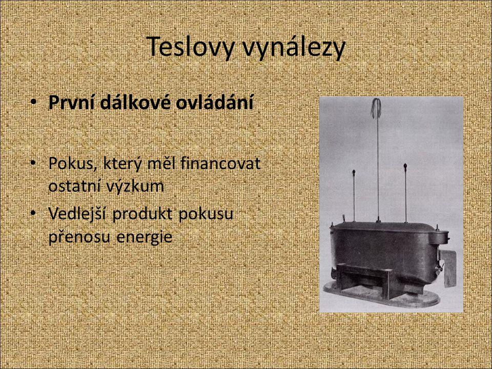 Teslovy vynálezy První dálkové ovládání Pokus, který měl financovat ostatní výzkum Vedlejší produkt pokusu přenosu energie