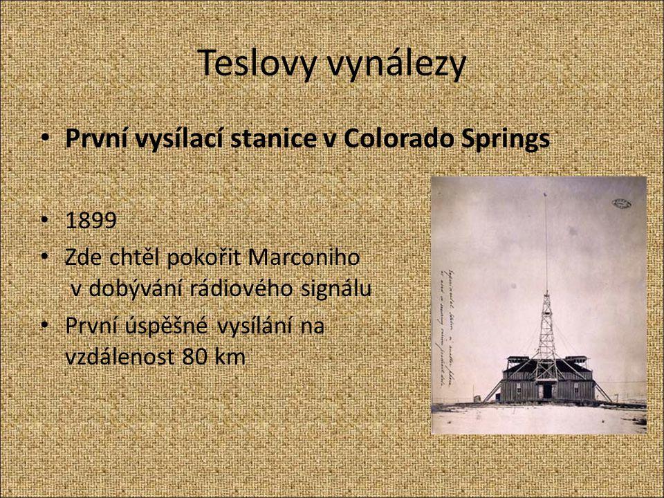 Teslovy vynálezy První vysílací stanice v Colorado Springs 1899 Zde chtěl pokořit Marconiho v dobývání rádiového signálu První úspěšné vysílání na vzd
