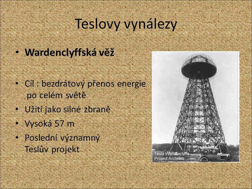 Teslovy vynálezy Wardenclyffská věž Cíl : bezdrátový přenos energie po celém světě Užití jako silné zbraně Vysoká 57 m Poslední významný Teslův projek
