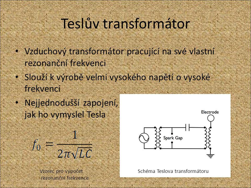 Teslův transformátor Vzduchový transformátor pracující na své vlastní rezonanční frekvenci Slouží k výrobě velmi vysokého napětí o vysoké frekvenci Ne