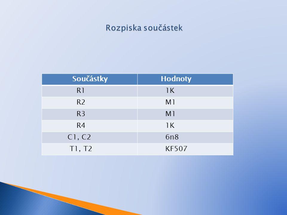 Součástky Hodnoty R1 1K R2 M1 R3 M1 R4 1K C1, C2 6n8 T1, T2 KF507