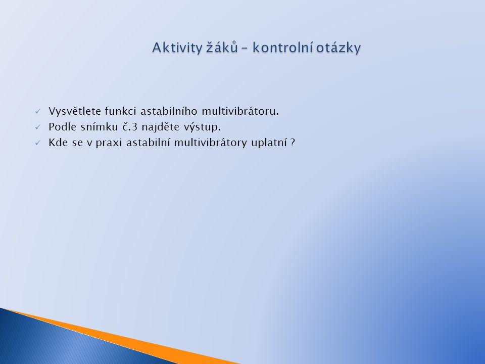 Vysvětlete funkci astabilního multivibrátoru. Podle snímku č.3 najděte výstup. Kde se v praxi astabilní multivibrátory uplatní ?