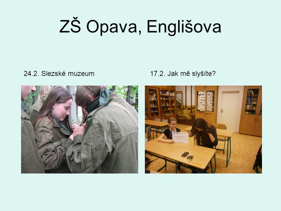 ZŠ Opava, Englišova 17.2. Jak mě slyšíte 24.2. Slezské muzeum