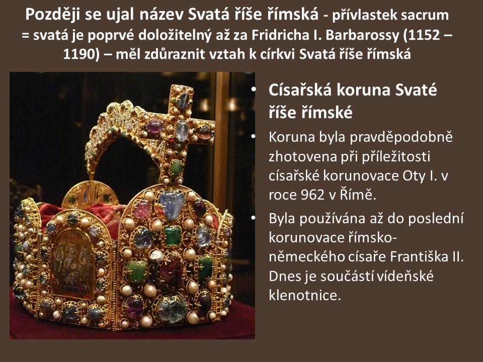 Později se ujal název Svatá říše římská - přívlastek sacrum = svatá je poprvé doložitelný až za Fridricha I.