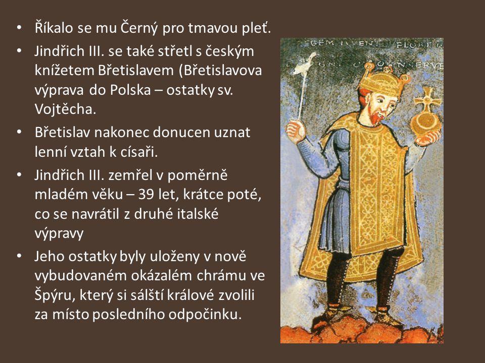 Říkalo se mu Černý pro tmavou pleť.Jindřich III.