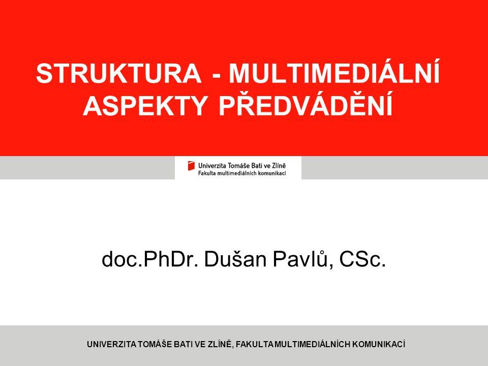 STRUKTURA - MULTIMEDIÁLNÍ ASPEKTY PŘEDVÁDĚNÍ doc.PhDr. Dušan Pavlů, CSc. UNIVERZITA TOMÁŠE BATI VE ZLÍNĚ, FAKULTA MULTIMEDIÁLNÍCH KOMUNIKACÍ