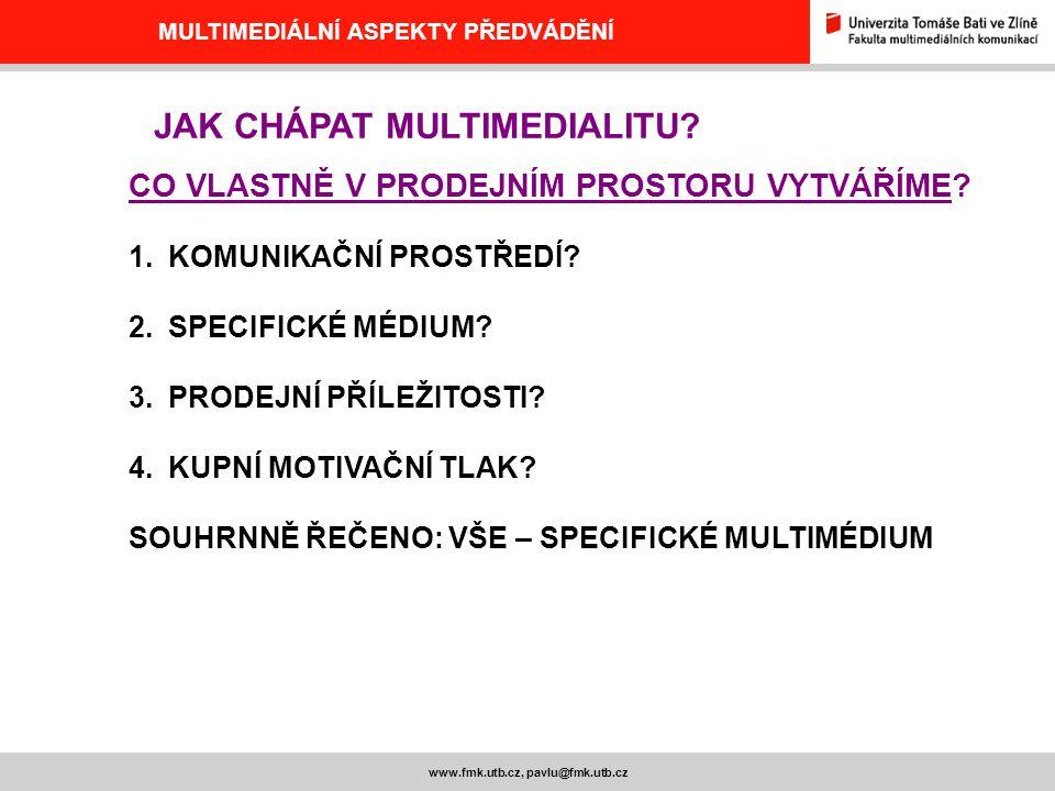 www.fmk.utb.cz, pavlu@fmk.utb.cz MULTIMEDIÁLNÍ ASPEKTY PŘEDVÁDĚNÍ JAK CHÁPAT MULTIMEDIALITU? CO VLASTNĚ V PRODEJNÍM PROSTORU VYTVÁŘÍME? 1.KOMUNIKAČNÍ