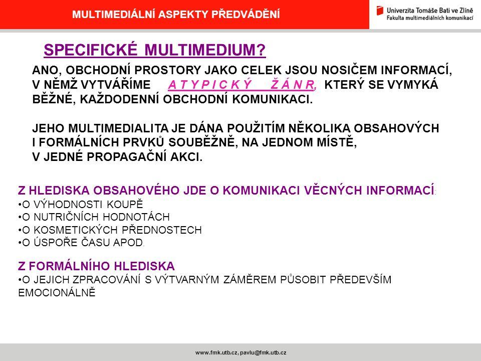 www.fmk.utb.cz, pavlu@fmk.utb.cz MULTIMEDIÁLNÍ ASPEKTY PŘEDVÁDĚNÍ SPECIFICKÉ MULTIMEDIUM? Z HLEDISKA OBSAHOVÉHO JDE O KOMUNIKACI VĚCNÝCH INFORMACÍ : O