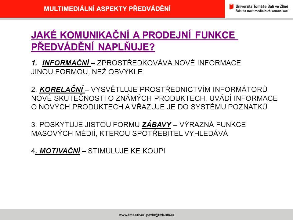 www.fmk.utb.cz, pavlu@fmk.utb.cz MULTIMEDIÁLNÍ ASPEKTY PŘEDVÁDĚNÍ JAKÉ KOMUNIKAČNÍ A PRODEJNÍ FUNKCE PŘEDVÁDĚNÍ NAPLŇUJE? 1.INFORMAČNÍ – ZPROSTŘEDKOVÁ