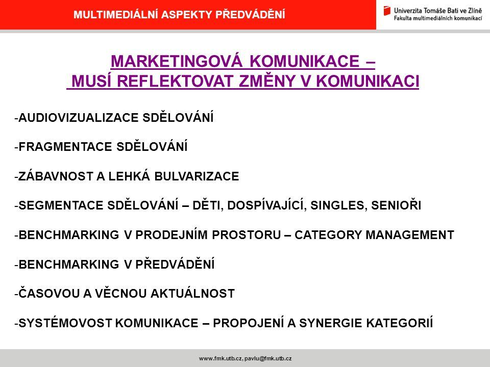 www.fmk.utb.cz, pavlu@fmk.utb.cz MULTIMEDIÁLNÍ ASPEKTY PŘEDVÁDĚNÍ MARKETINGOVÁ KOMUNIKACE – MUSÍ REFLEKTOVAT ZMĚNY V KOMUNIKACI -AUDIOVIZUALIZACE SDĚL
