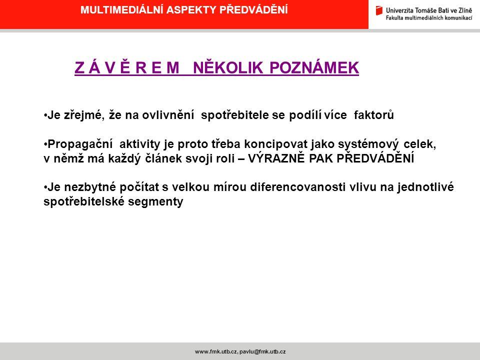 MULTIMEDIÁLNÍ ASPEKTY PŘEDVÁDĚNÍ www.fmk.utb.cz, pavlu@fmk.utb.cz Z Á V Ě R E M NĚKOLIK POZNÁMEK Je zřejmé, že na ovlivnění spotřebitele se podílí víc