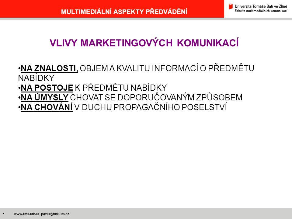 www.fmk.utb.cz, pavlu@fmk.utb.cz MULTIMEDIÁLNÍ ASPEKTY PŘEDVÁDĚNÍ VLIVY MARKETINGOVÝCH KOMUNIKACÍ NA ZNALOSTI, OBJEM A KVALITU INFORMACÍ O PŘEDMĚTU NABÍDKY NA POSTOJE K PŘEDMĚTU NABÍDKY NA ÚMYSLY CHOVAT SE DOPORUČOVANÝM ZPŮSOBEM NA CHOVÁNÍ V DUCHU PROPAGAČNÍHO POSELSTVÍ