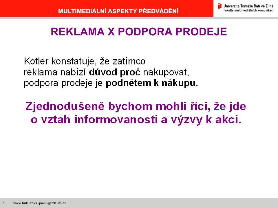 www.fmk.utb.cz, pavlu@fmk.utb.cz MULTIMEDIÁLNÍ ASPEKTY PŘEDVÁDĚNÍ REKLAMA X PODPORA PRODEJE