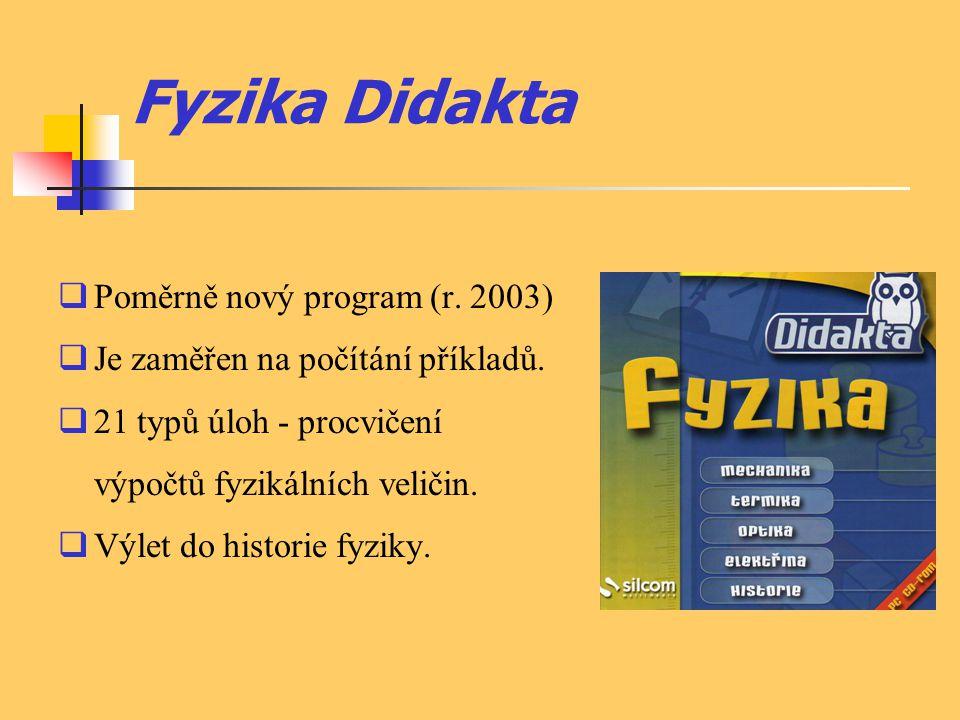 Fyzika Didakta  Poměrně nový program (r. 2003)  Je zaměřen na počítání příkladů.