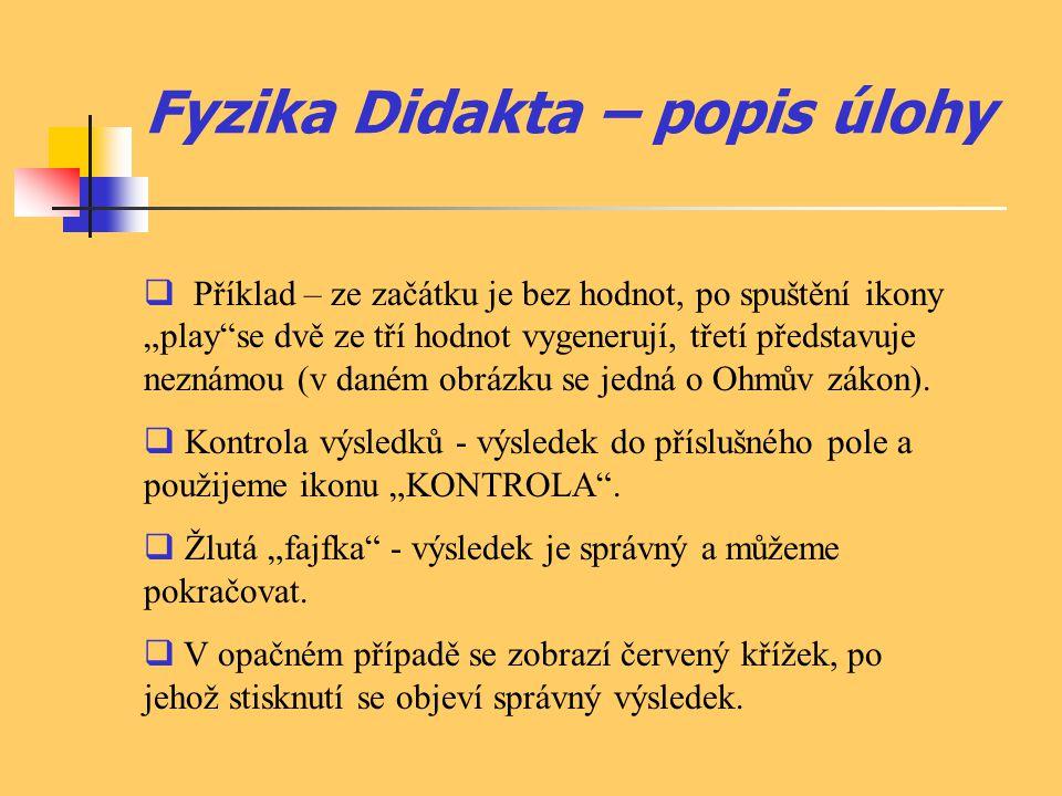 """Fyzika Didakta – popis úlohy  Příklad – ze začátku je bez hodnot, po spuštění ikony """"play se dvě ze tří hodnot vygenerují, třetí představuje neznámou (v daném obrázku se jedná o Ohmův zákon)."""