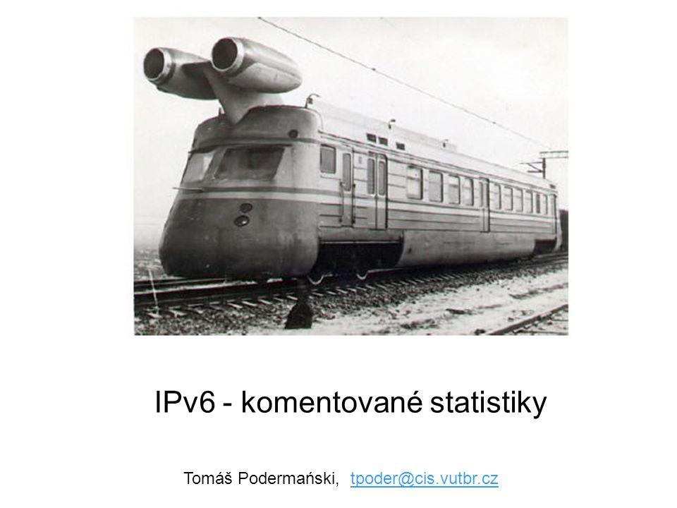 Tomáš Podermański, tpoder@cis.vutbr.cztpoder@cis.vutbr.cz IPv6 - komentované statistiky