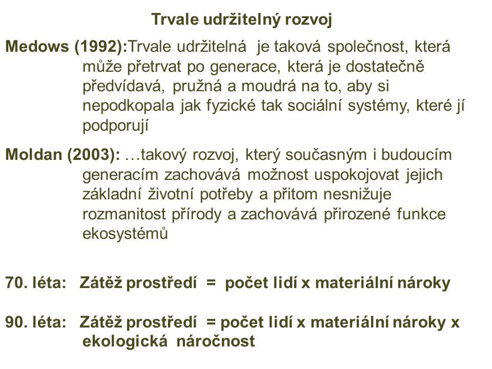 Trvale udržitelný rozvoj Medows (1992):Trvale udržitelná je taková společnost, která může přetrvat po generace, která je dostatečně předvídavá, pružná