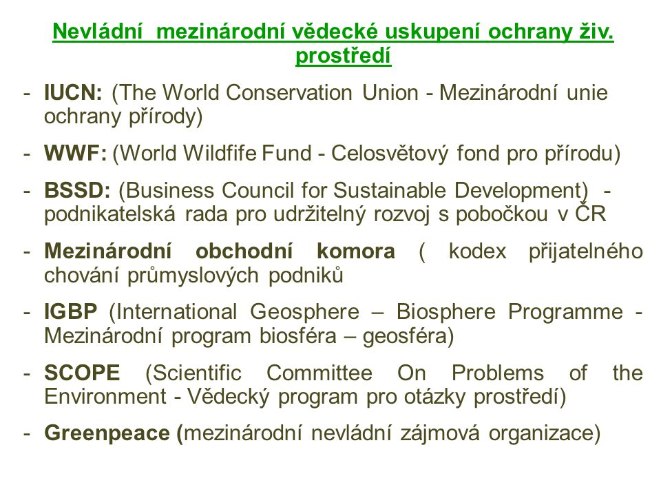 Nevládní mezinárodní vědecké uskupení ochrany živ. prostředí -IUCN: (The World Conservation Union - Mezinárodní unie ochrany přírody) -WWF: (World Wil