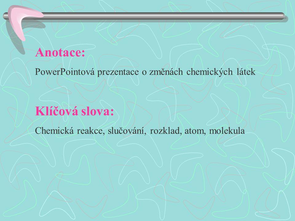Obsah Chemická reakce Náležitosti chemické rovnice Zápis reakce Rozklad a slučování Úlohy