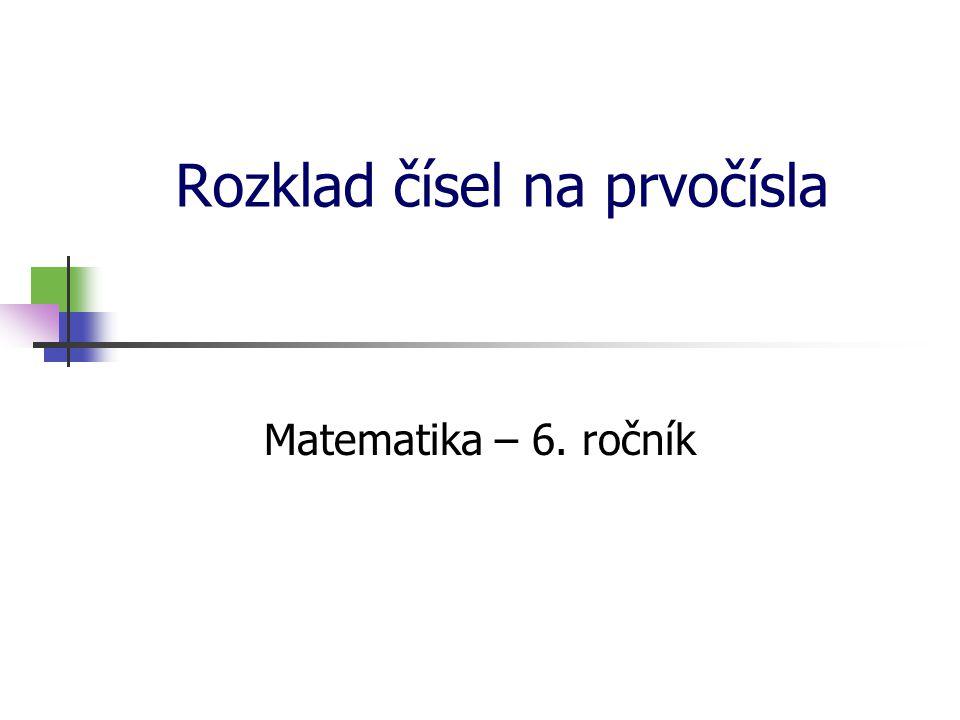 Rozklad čísel na prvočísla Prvočísla jsou čísla, která mají právě dva různé dělitele (číslo jedna a samo sebe).