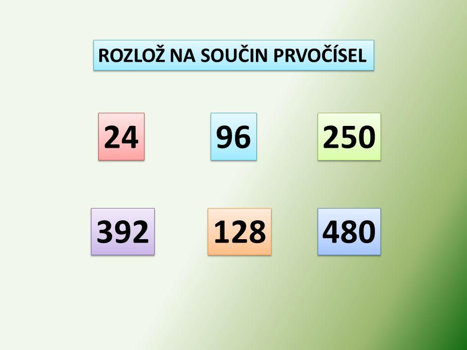 ROZLOŽ NA SOUČIN PRVOČÍSEL 24 96 250 392 128 480