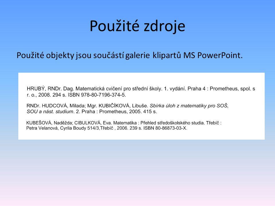 Použité zdroje Použité objekty jsou součástí galerie klipartů MS PowerPoint.