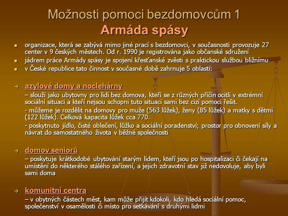 Možnosti pomoci bezdomovcům 1 Armáda spásy organizace, která se zabývá mimo jiné prací s bezdomovci, v současnosti provozuje 27 center v 9 českých městech.