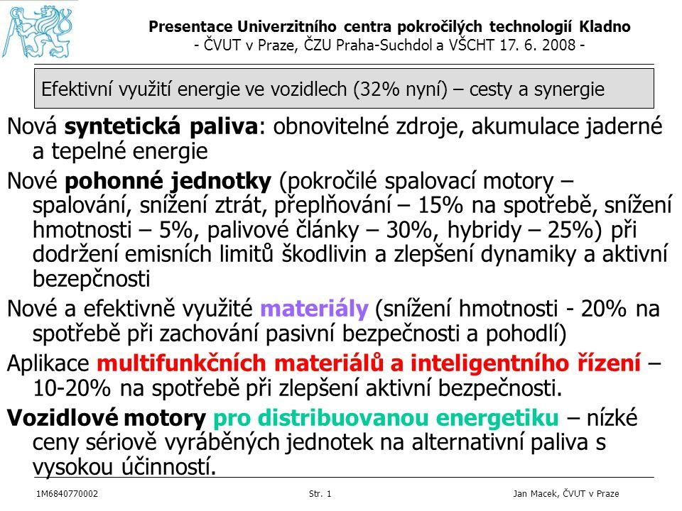 Presentace Univerzitního centra pokročilých technologií Kladno - ČVUT v Praze, ČZU Praha-Suchdol a VŠCHT 17. 6. 2008 - 1M6840770002Str. 1 Jan Macek, Č