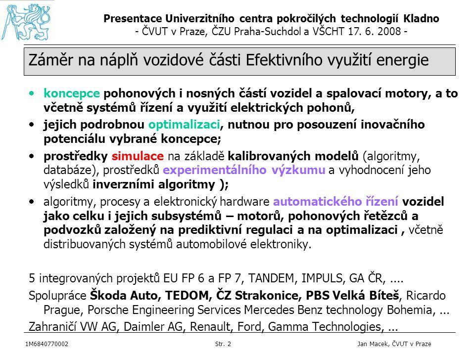 Presentace Univerzitního centra pokročilých technologií Kladno - ČVUT v Praze, ČZU Praha-Suchdol a VŠCHT 17. 6. 2008 - 1M6840770002Str. 2 Jan Macek, Č