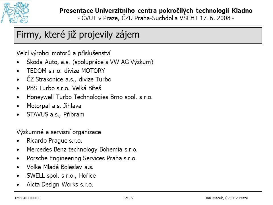 Presentace Univerzitního centra pokročilých technologií Kladno - ČVUT v Praze, ČZU Praha-Suchdol a VŠCHT 17. 6. 2008 - 1M6840770002Str. 5 Jan Macek, Č