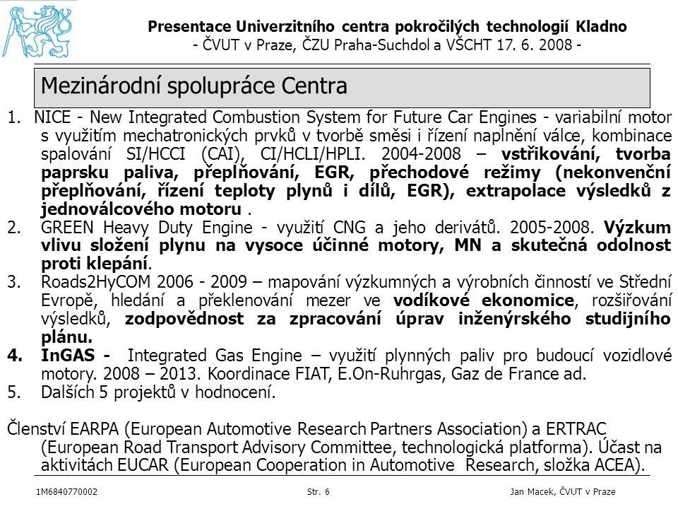 Presentace Univerzitního centra pokročilých technologií Kladno - ČVUT v Praze, ČZU Praha-Suchdol a VŠCHT 17. 6. 2008 - 1M6840770002Str. 6 Jan Macek, Č