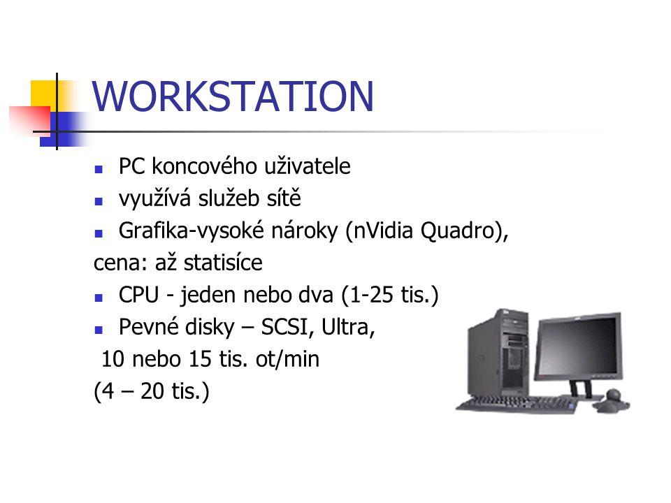 SERVER chod sítě, paměťová kap., tiskárny více serverů diskový, databázový, souborový, tiskový nejčastěji kombinované (soubor+tisk) více CPU serverové desky – velké množství dat cena: až stokrát WS