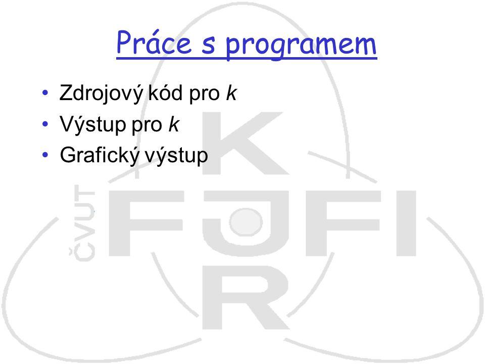 Práce s programem Zdrojový kód pro k Výstup pro k Grafický výstup