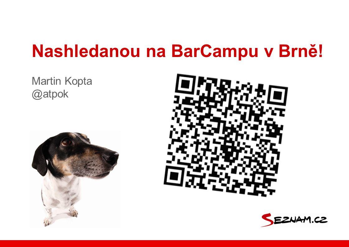 Nashledanou na BarCampu v Brně! Martin Kopta @atpok