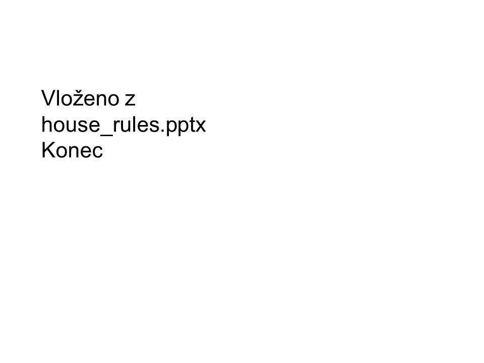Vloženo z house_rules.pptx Konec