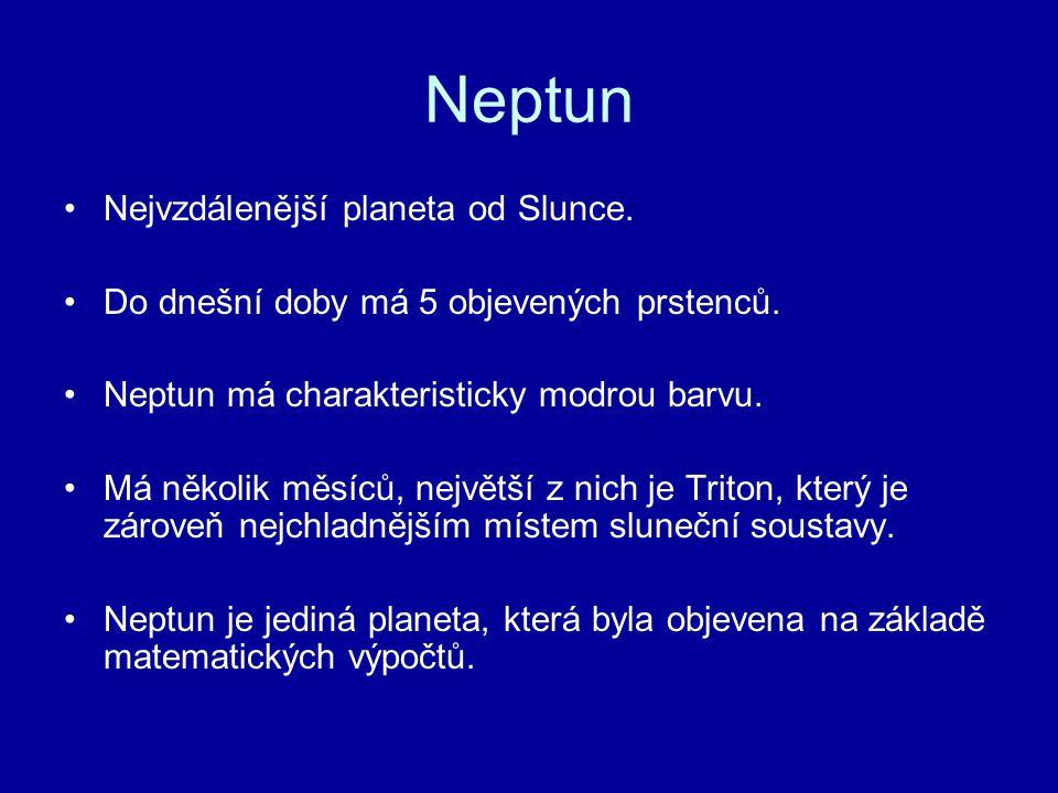 Neptun Nejvzdálenější planeta od Slunce. Do dnešní doby má 5 objevených prstenců. Neptun má charakteristicky modrou barvu. Má několik měsíců, největší