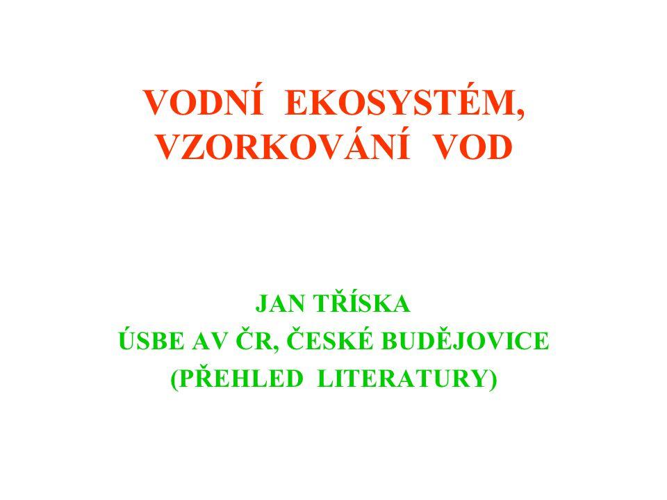 VODNÍ EKOSYSTÉM, VZORKOVÁNÍ VOD JAN TŘÍSKA ÚSBE AV ČR, ČESKÉ BUDĚJOVICE (PŘEHLED LITERATURY)