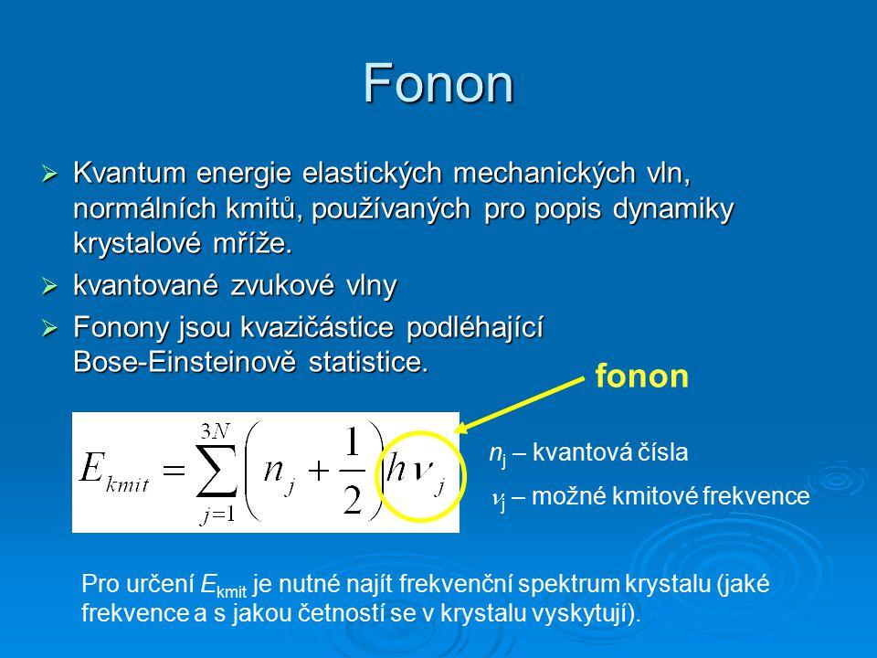 Fonon  Kvantum energie elastických mechanických vln, normálních kmitů, používaných pro popis dynamiky krystalové mříže.
