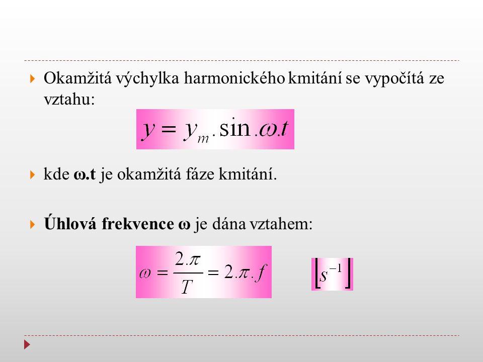  Okamžitá výchylka harmonického kmitání se vypočítá ze vztahu:  kde ω.t je okamžitá fáze kmitání.  Úhlová frekvence ω je dána vztahem: