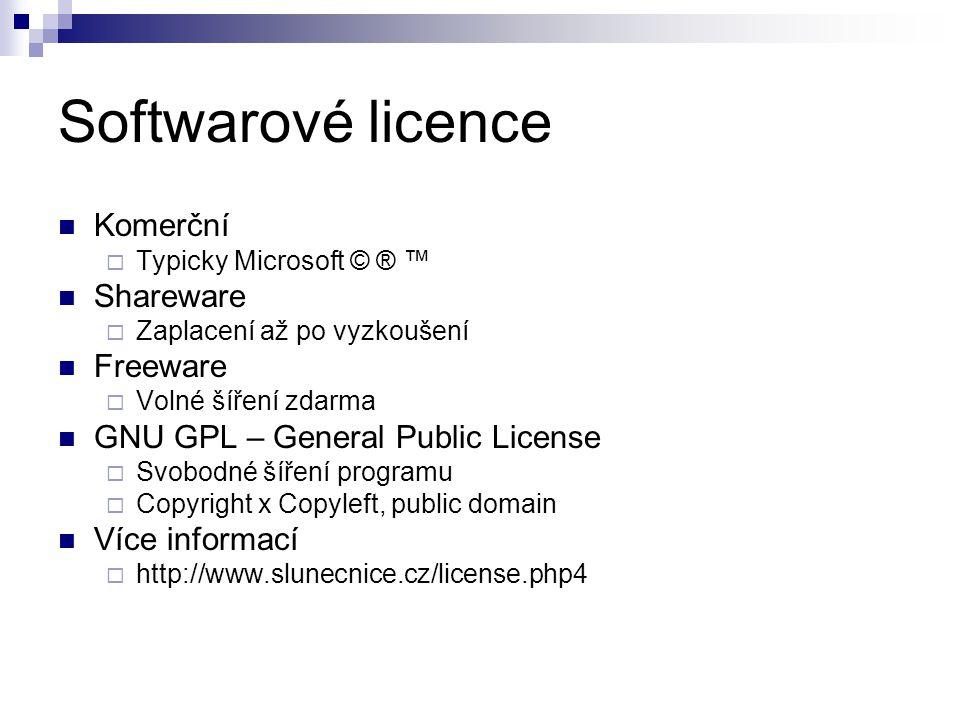 Softwarové licence Komerční  Typicky Microsoft © ® ™ Shareware  Zaplacení až po vyzkoušení Freeware  Volné šíření zdarma GNU GPL – General Public License  Svobodné šíření programu  Copyright x Copyleft, public domain Více informací  http://www.slunecnice.cz/license.php4