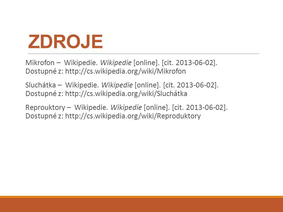 ZDROJE Mikrofon – Wikipedie. Wikipedie [online]. [cit. 2013-06-02]. Dostupné z: http://cs.wikipedia.org/wiki/Mikrofon Sluchátka – Wikipedie. Wikipedie