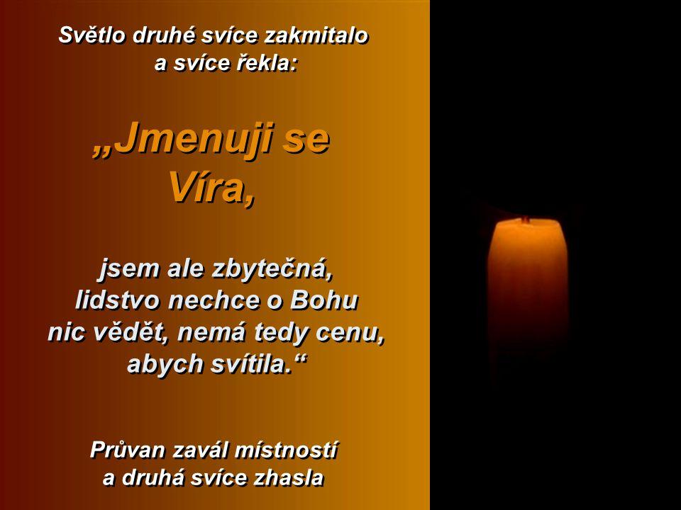 """Moje světlo sice svítí, ale lidé žádný mír nedodržují! První svíce si vzdychla a řekla: První svíce si vzdychla a řekla: """"Jmenuji se Mír """"Jmenuji se Mír Její světélko bylo čí dál tím menší, až docela zhaslo…."""