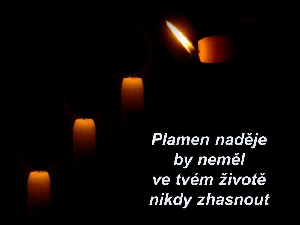 Plamen naděje by neměl ve tvém životě nikdy zhasnout.