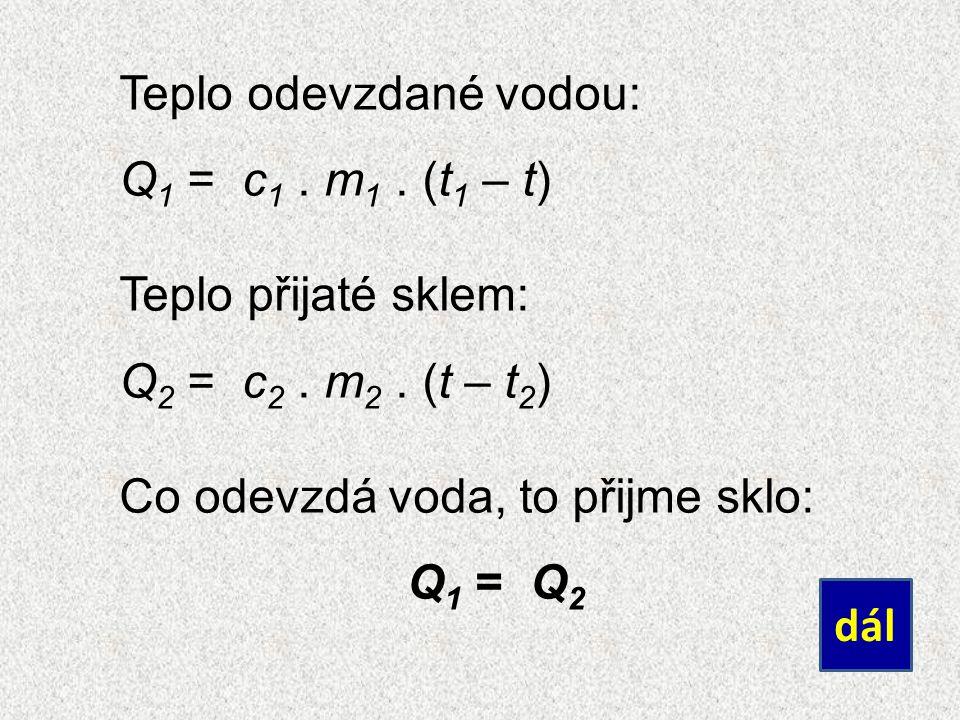 Teplo odevzdané vodou: Q 1 = c 1. m 1. (t 1 – t) Teplo přijaté sklem: Q 2 = c 2.