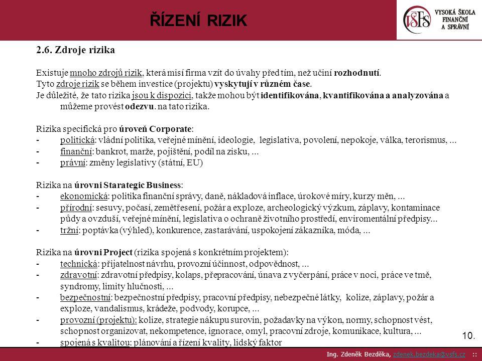 10. Ing. Zdeněk Bezděka, zdenek.bezdeka@vsfs.cz ::zdenek.bezdeka@vsfs.cz ŘÍZENÍ RIZIK 2.6. Zdroje rizika Existuje mnoho zdrojů rizik, která misí firma