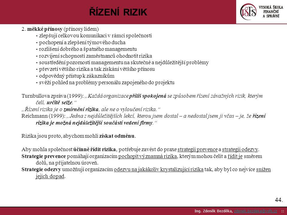 44. Ing. Zdeněk Bezděka, zdenek.bezdeka@vsfs.cz ::zdenek.bezdeka@vsfs.cz ŘÍZENÍ RIZIK 2. měkké přínosy (přínosy lidem) - zlepšují celkovou komunikaci