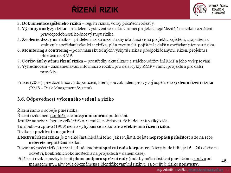 46. Ing. Zdeněk Bezděka, zdenek.bezdeka@vsfs.cz ::zdenek.bezdeka@vsfs.cz ŘÍZENÍ RIZIK 3. Dokumentace zjištěného rizika – registr rizika, volby počáteč