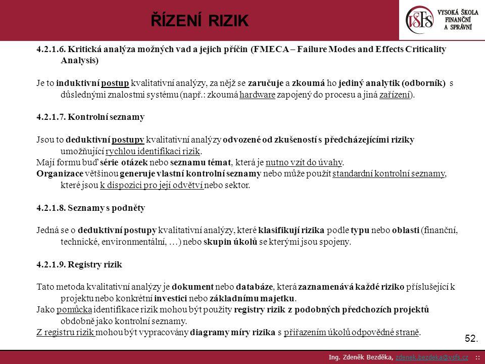 52. Ing. Zdeněk Bezděka, zdenek.bezdeka@vsfs.cz ::zdenek.bezdeka@vsfs.cz ŘÍZENÍ RIZIK 4.2.1.6. Kritická analýza možných vad a jejich příčin (FMECA – F