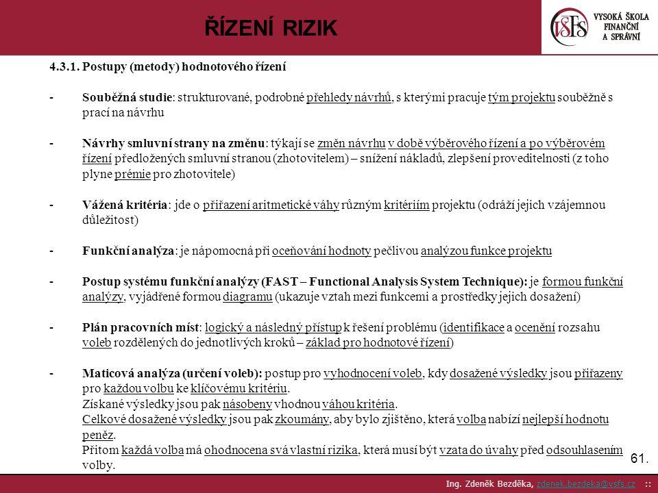 61. Ing. Zdeněk Bezděka, zdenek.bezdeka@vsfs.cz ::zdenek.bezdeka@vsfs.cz ŘÍZENÍ RIZIK 4.3.1. Postupy (metody) hodnotového řízení -Souběžná studie: str